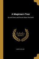A Magician s Tour  Up and Down and Round about the Earth