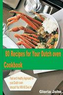 80 Recipes for Your Modern Dutch Oven Cook Book
