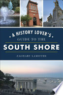 A History Lover s Guide to the South Shore