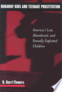 """""""Runaway Kids and Teenage Prostitution: America's Lost, Abandoned, and Sexually Exploited Children"""" by R. Barri Flowers"""