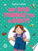 My Dad Thinks I   m a Boy