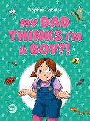 My Dad Thinks I'm a Boy?! Pdf/ePub eBook