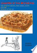 Collapse of the Bronze Age  : The Story of Greece, Troy, Israel, Egypt, and the Peoples of the Sea