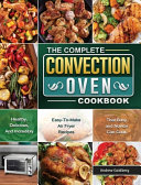 The Complete Convection Oven Cookbook Book