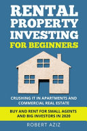 RENTAL PROPERTY INVESTING FOR BEGINNERS Crushing it in Apartments and Commercial Real Estate  Buy and Rent for Small Agents and Big Investors in 2020 Book