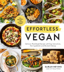 link to Effortless vegan : delicious plant-based recipes with easy instructions, few ingredients and minimal cleanup in the TCC library catalog