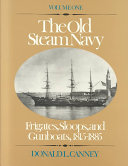 The Old Steam Navy  Frigates  sloops  and gunboats  1815 1885