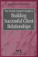 The Family Lawyer s Guide to Building Successful Client Relationships
