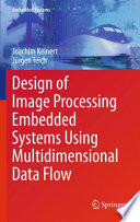 Design of Image Processing Embedded Systems Using Multidimensional Data Flow Book