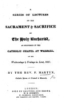 A series of lectures on the Sacrament and Sacrifice of the Holy Eucharist