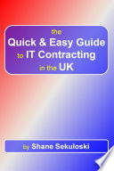 The Quick and Easy Guide to It Contracting in the UK
