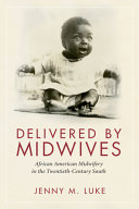 link to Delivered by midwives : African American midwifery in the twentieth-century South in the TCC library catalog