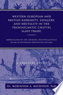 Western European And British Barbarity Savagery And Brutality In The Transatlantic Chattel Slave Trade Book