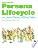 """""""The Essential Persona Lifecycle: Your Guide to Building and Using Personas"""" by Tamara Adlin, John Pruitt"""