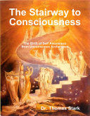 The Stairway to Consciousness  The Birth of Self Awareness from Unconscious Archetypes