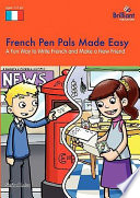 French Pen Pals Made Easy   A Fun Way to Write French and Make a New Friend Book PDF