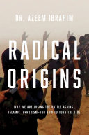 Radical Origins: Why We Are Losing the Battle Against Islamic Extremism?And How to Turn the Tide Pdf/ePub eBook