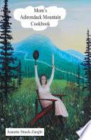 Mom's Adirondack Mountain Cookbook