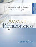 Awake To Righteousness Volume 1 A Study On The Book Of Romans Chapters 1 8