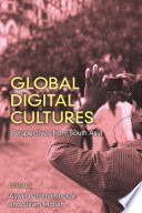"""""""Global Digital Cultures: Perspectives from South Asia"""" by Aswin Punathambekar, Sriram Mohan"""