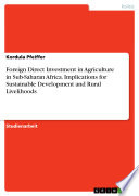 Foreign Direct Investment in Agriculture in Sub Saharan Africa  Implications for Sustainable Development and Rural Livelihoods