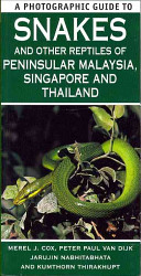 A Photographic Guide to the Snakes and Other Reptiles of Peninsular Malaysia  Singapore and Thailand