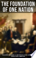 The Foundation of one Nation  Declaration of Independence  U S  Constitution  Bill of Rights  Amendments  Federalist Papers   Common Sense
