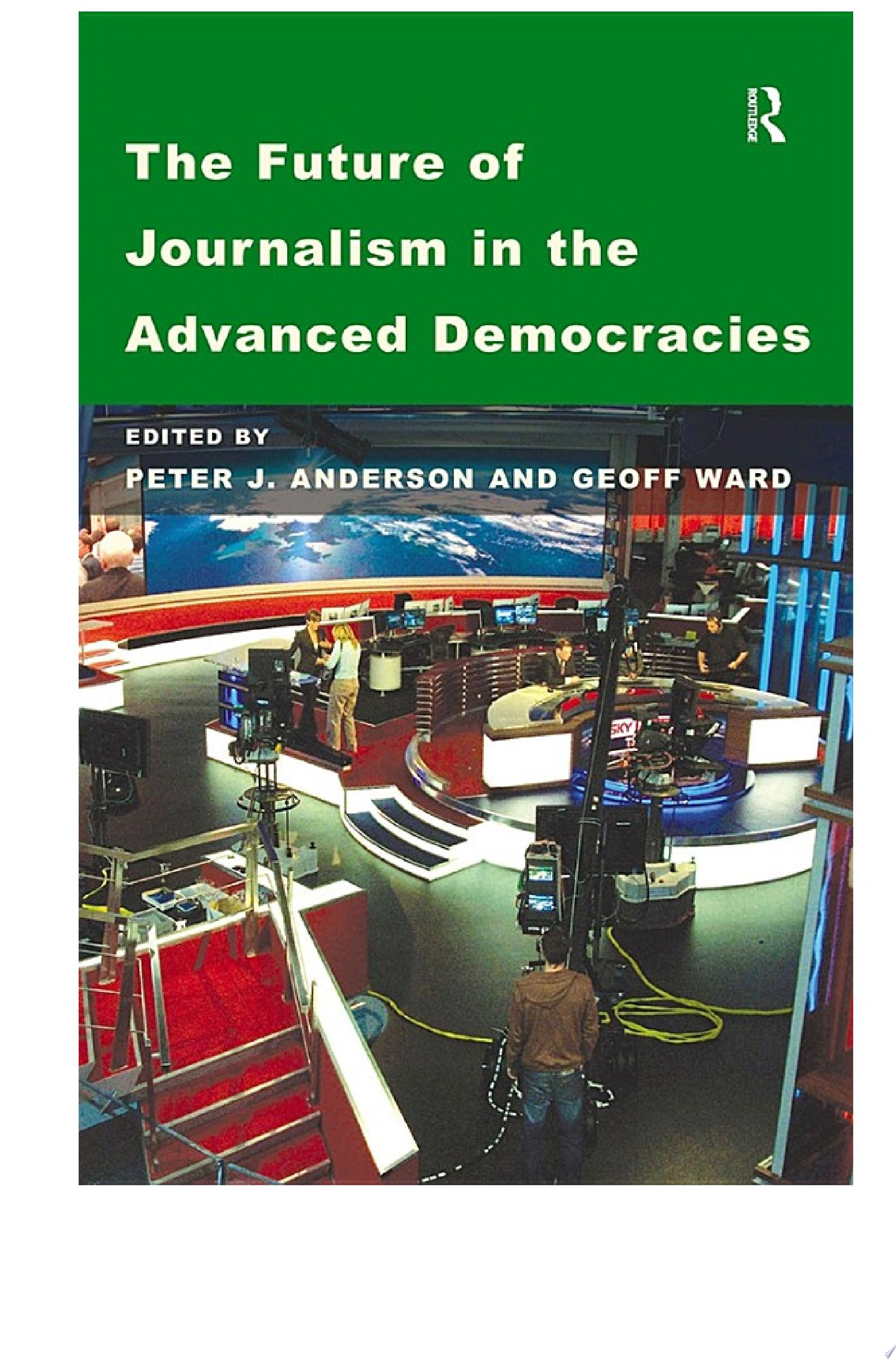 The Future of Journalism in the Advanced Democracies