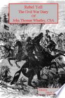 Rebel Yell The Civil War Diary of John Thomas Whatley CSA