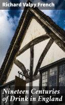 Nineteen Centuries of Drink in England