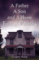 A Father, a Son and a House Full of Ghosts