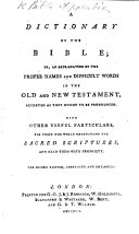 A Dictionary of the Bible; or, an Explanation of the proper names and difficult words in the Old and New Testament accented, etc