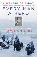 link to Every man a hero : a memoir of D-Day, the first wave at Omaha Beach, and a world at war in the TCC library catalog