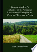 Waymarking Italy   s Influence on the American Environmental Imagination While on Pilgrimage to Assisi