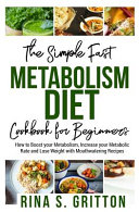 The Simple Fast Metabolism Diet Cookbook for Beginners