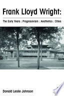 Frank Lloyd Wright The Early Years Progressivism Aesthetics Cities