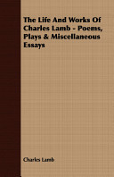 The Life And Works Of Charles Lamb Poems Plays Miscellaneous Essays