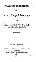 Katechetische Unterhaltungen über die Erzählungen im Lehrbuche zum Anfangs-Unterricht in den königlisch baierischen Volksschulen