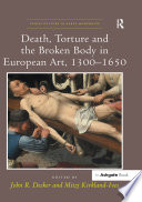 """Read Online """"Death, Torture and the Broken Body in European Art, 1300?650 """" For Free"""