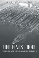 Her Finest Hour  Shipbuilding in the Portland Area during World War II