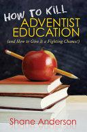How to Kill Adventist Education [Pdf/ePub] eBook