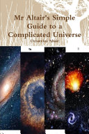Mr Altair's Simple Guide to a Complicated Universe