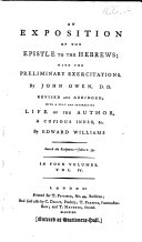 An Exposition of the Epistle to the Hebrews  with the Preliminary Exercitations  By John Owen     Revised and Abridged  with a Full and Interesting Life of the Author  a Copious Index  Etc   by Edward Williams