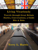 Living Vicariously  Traveling Through Great Britain   Stories  Conversations  a Guide  Bits   Bobs