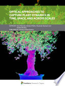 Optical Approaches To Capture Plant Dynamics In Time Space And Across Scales