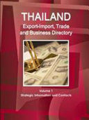 Thailand Export Import  Trade and Business Directory Volume 1 Strategic Information and Contacts
