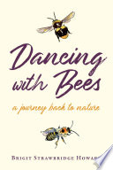 link to Dancing with bees : a journey back to nature in the TCC library catalog