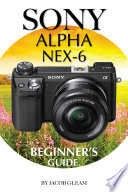 Sony Alpha Nex-6: Beginner's Guide
