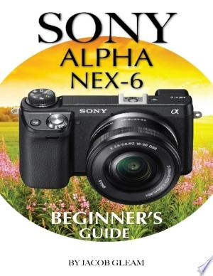 Download Sony Alpha Nex-6: Beginner's Guide Free Books - Dlebooks.net