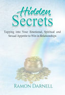 Hidden Secrets: Tapping Into Your Emotional, Spiritual, and Sexual Appetite to Win in Relationships
